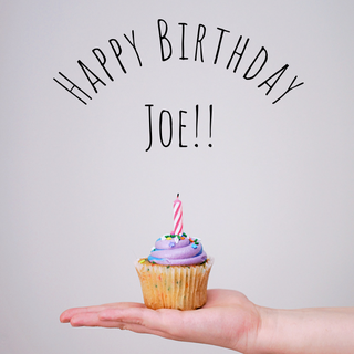 May be an image of cupcake and text that says 'HAPPY BIRTHDAY JOE!!'